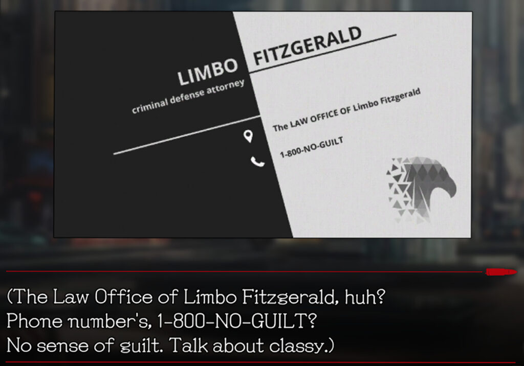 """A close up of a business card that reads, """"Limbo Fitzgerald, Criminal Defense Attorney"""". A block of text below it reads, """"The Law Office of Limbo Fitzgerald, huh? Phone number's 1-800-NO-GUILT? No sense of guilt. Talk about classy.)"""